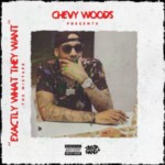 """Chevy Woods (@CHEVYWOODS) - """"Exactly What They Want"""" [Mixtape]"""