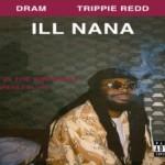 """D.R.A.M (@BIGBABYDRAM) Ft. Trippie Redd - """"Ill Nana"""""""