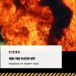 "Fiend (@FIEND4DAMONEY) - ""Who You Playin Wit"""