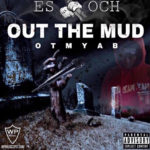"Es Och - ""Out The Mud"" [Mixtape]"