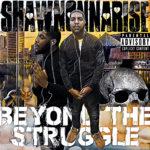 "ShawnOnnaRise (@shawnonnarise) - ""Beyond The Struggle"" [Mixtape]"